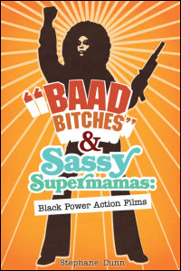 Cover for Dunn: Baad Bitches and Sassy Supermamas: Black Power Action Films. Click for larger image