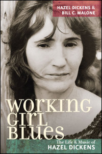Cover for Dickens: Working Girl Blues: The Life and Music of Hazel Dickens. Click for larger image