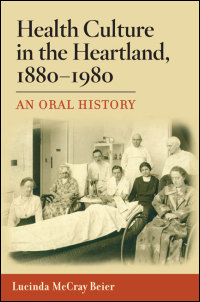 Cover for Beier: Health Culture in the Heartland, 1880-1980: An Oral History. Click for larger image