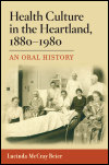 link to catalog page BEIER, Health Culture in the Heartland, 1880-1980