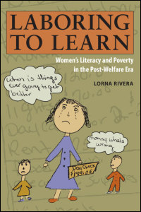 Cover for Rivera: Laboring to Learn: Women's Literacy and Poverty in the Post-Welfare Era. Click for larger image