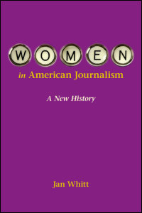 Cover for Whitt: Women in American Journalism: A New History. Click for larger image