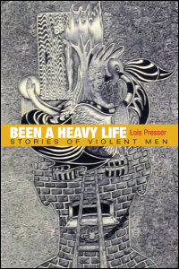 Cover for Presser: Been a Heavy Life: Stories of Violent Men. Click for larger image