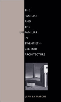 Cover for LA MARCHE: The Familiar and the Unfamiliar in Twentieth-Century Architecture. Click for larger image