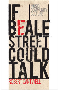 Cover for Cantwell: If Beale Street Could Talk: Music, Community, Culture. Click for larger image