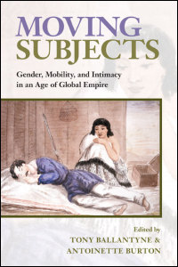 Cover for Ballantyne: Moving Subjects: Gender, Mobility, and Intimacy in an Age of Global Empire. Click for larger image