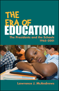 Cover for MCANDREWS: The Era of Education: The Presidents and the Schools, 1965-2001. Click for larger image