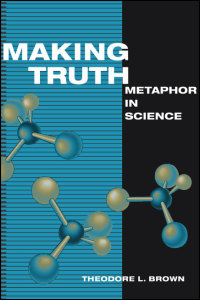 Cover for BROWN: Making Truth: Metaphor in Science. Click for larger image