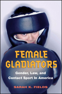 Cover for FIELDS: Female Gladiators: Gender, Law, and Contact Sport in America. Click for larger image