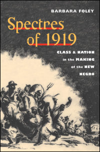 Cover for FOLEY: Spectres of 1919: Class and Nation in the Making of the New Negro. Click for larger image