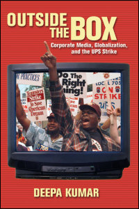 Cover for Kumar: Outside the Box: Corporate Media, Globalization, and the UPS Strike. Click for larger image