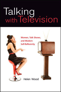 Cover for Wood: Talking with Television: Women, Talk Shows, and Modern Self-Reflexivity. Click for larger image
