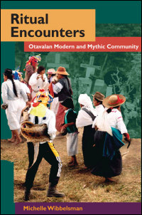 Cover for Wibbelsman: Ritual Encounters: Otavalan Modern and Mythic Community. Click for larger image