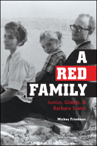 Cover for Friedman: A Red Family: Junius, Gladys, and Barbara Scales. Click for larger image