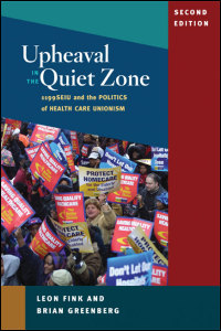 Cover for Fink: Upheaval in the Quiet Zone: 1199SEIU and the Politics of Health Care Unionism. Click for larger image