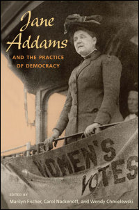 Cover for Chmielewski: Jane Addams and the Practice of Democracy. Click for larger image