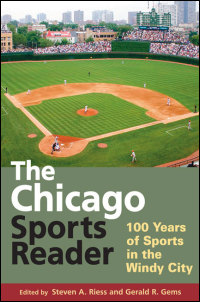 Cover for Riess: The Chicago Sports Reader: 100 Years of Sports in the Windy City. Click for larger image