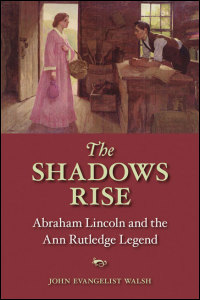 Cover for WALSH: The Shadows Rise: Abraham Lincoln and the Ann Rutledge Legend. Click for larger image