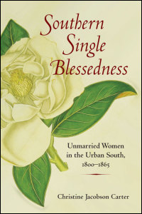 Cover for CARTER: Southern Single Blessedness: Unmarried Women in the Urban South, 1800-1865. Click for larger image