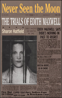 Cover for HATFIELD: Never Seen the Moon: The Trials of Edith Maxwell. Click for larger image