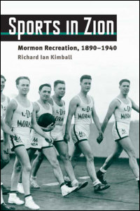 Cover for KIMBALL: Sports in Zion: Mormon Recreation, 1890-1940. Click for larger image