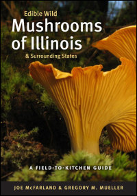 Cover for McFarland: Edible Wild Mushrooms of Illinois and Surrounding States: A Field-to-Kitchen Guide. Click for larger image