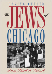 Cover for CUTLER: The Jews of Chicago: From Shtetl to Suburb. Click for larger image