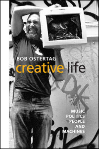Cover for ostertag: Creative Life: Music, Politics, People, and Machines. Click for larger image