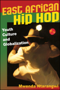Cover for ntarangwi: East African Hip Hop: Youth Culture and Globalization. Click for larger image