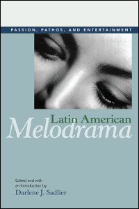 Cover for sadlier: Latin American Melodrama: Passion, Pathos, and Entertainment. Click for larger image
