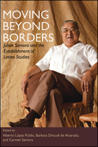 Cover for Pulido: Moving Beyond Borders: Julian Samora and the Establishment of Latino Studies. Click for larger image