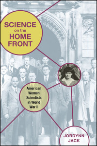 Cover for jack: Science on the Home Front: American Women Scientists in World War II. Click for larger image