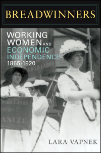 Cover for vapnek: Breadwinners: Working Women and Economic Independence, 1865-1920. Click for larger image