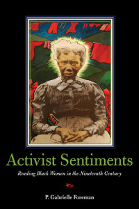 Cover for foreman: Activist Sentiments: Reading Black Women in the Nineteenth Century. Click for larger image