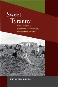 Cover for Mapes: Sweet Tyranny: Migrant Labor, Industrial Agriculture, and Imperial Politics. Click for larger image