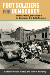 Cover for huntley: Foot Soldiers for Democracy: The Men, Women, and Children of the Birmingham Civil Rights Movement. Click for larger image
