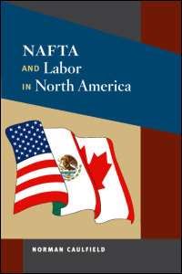 Cover for caulfield: NAFTA and Labor in North America. Click for larger image