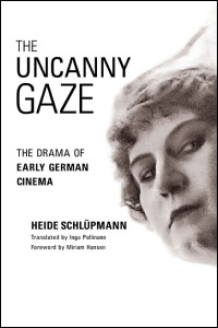 Cover for Schlüpmann: The Uncanny Gaze: The Drama of Early German Cinema. Click for larger image