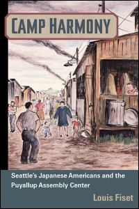 Cover for fiset: Camp Harmony: Seattle's Japanese Americans and the Puyallup Assembly Center. Click for larger image
