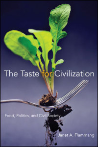 Cover for flammang: The Taste for Civilization: Food, Politics, and Civil Society. Click for larger image