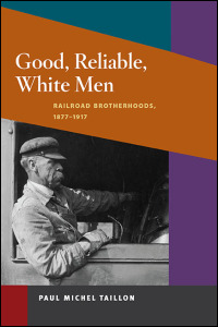 Cover for taillon: Good, Reliable, White Men: Railroad Brotherhoods, 1877-1917. Click for larger image