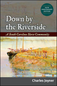 Cover for Joyner: Down by the Riverside: A South Carolina Slave Community. Click for larger image