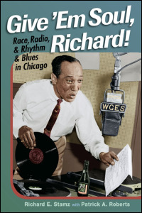 Cover for STAMZ: Give 'Em Soul, Richard!: Race, Radio, and Rhythm and Blues in Chicago. Click for larger image