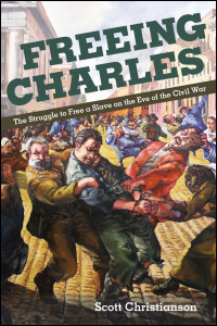 Cover for CHRISTIANSON: Freeing Charles: The Struggle to Free a Slave on the Eve of the Civil War. Click for larger image