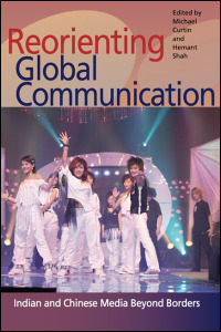 Cover for CURTIN: Reorienting Global Communication: Indian and Chinese Media Beyond Borders. Click for larger image