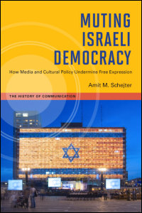 Cover for Schejter: Muting Israeli Democracy: How Media and Cultural Policy Undermine Free Expression. Click for larger image