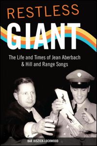 Cover for BISZICK-LOCKWOOD: Restless Giant: The Life and Times of Jean Aberbach and Hill and Range Songs. Click for larger image