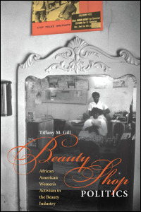 Cover for GILL: Beauty Shop Politics: African American Women's Activism in the Beauty Industry. Click for larger image