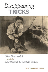 Cover for SOLOMON: Disappearing Tricks: Silent Film, Houdini, and the New Magic of the Twentieth Century. Click for larger image