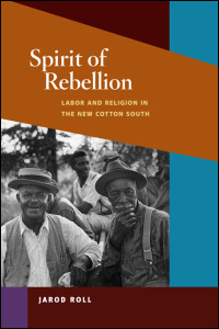 Cover for ROLL: Spirit of Rebellion: Labor and Religion in the New Cotton South. Click for larger image